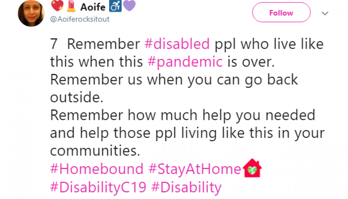 Tweet that says Remember disabled people who live like this when the pandemic is over. Remember us when you can go back outside. Remember how much help you needed and help people living like this in your communities
