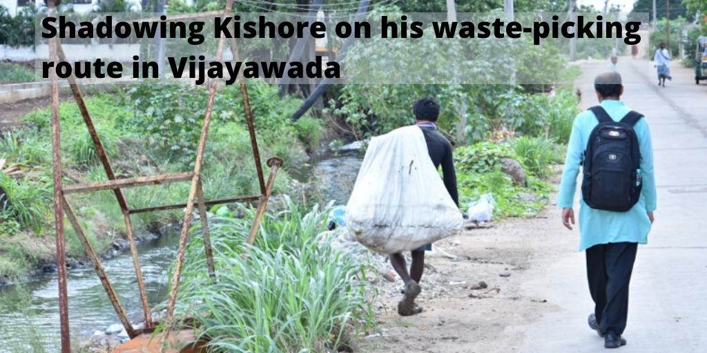 Shadowing Kishore on his waste-picking route in Vijayawada